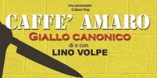 Caffè amaro – giallo canonico di Lino Volpe al Nuovo Sancarluccio